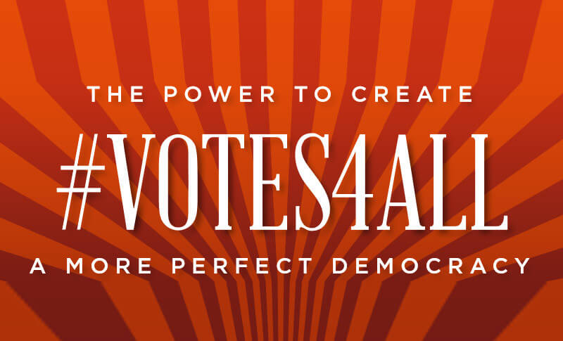 #Votes4All: The Power to Create a More Perfect Democracy